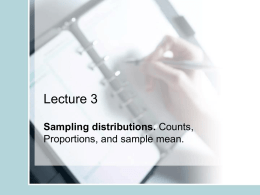 Lecture 3 Sampling distributions. Counts, Proportions, and sample mean. • Statistical Inference: Uses data and summary statistics (mean, variances, proportions, slopes) to draw conclusions.