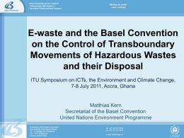 E-waste and the Basel Convention on the Control of Transboundary Movements of Hazardous Wastes and their Disposal ITU Symposium on ICTs, the Environment and.