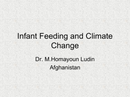 Infant Feeding and Climate Change Dr. M.Homayoun Ludin Afghanistan Infant and Young Child Feeding Indicator  percenta ge  Percentage of babies breastfed with in one hour of birth  36.7  Percentage.