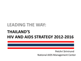 LEADING THE WAY: THAILAND'S HIV AND AIDS STRATEGY 2012-2016 Petchri Sirinirund National AIDS Management Center.