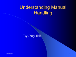 Understanding Manual Handling  By Jerry Hill  06/11/2015 Course content   Introduction  Accidents and injuries  The basics of law  Risk Assessment  Lifting techniques  06/11/2015