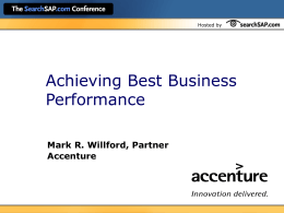 "Hosted by  Achieving Best Business Performance Mark R. Willford, Partner Accenture Hosted by  What we'll cover in this session  What makes a ""Best Business""?  Results."