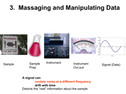 "3. Massaging and Manipulating Data  Amplitude 0  0.2  0.4  0.6  0.8  -5000  -10000  -15000 Time (s)  Sample  Sample Prep  Instrument  Instrument Out put  A signal can contain noise at a different frequency drift with time Distorts the ""real"" information about."