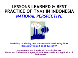LESSONS LEARNED & BEST PRACTICE OF TNAs IN INDONESIA NATIONAL PERSPECTIVE  Workshop on sharing best practices with conducting TNAs Bangkok, Thailand, 27-29 June 2007 Development.