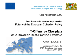 Bavarian Ministry of Economic Affairs, Infrastructure, Transport and Technology  12th November 2009 2nd Brussels Workshop on the Future of the European Cohesion Policy  IT-Offensive Oberpfalz as.
