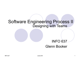 Software Engineering Process II Designing with Teams  INFO 637 Glenn Booker INFO 637  Lecture #6