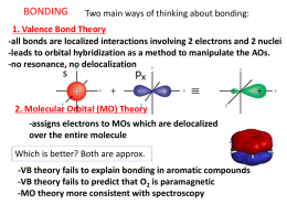 BONDING  Two main ways of thinking about bonding:  1. Valence Bond Theory -all bonds are localized interactions involving 2 electrons and 2 nuclei -leads.