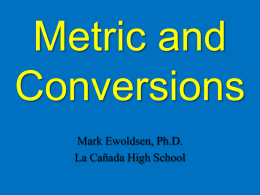Metric and Conversions Mark Ewoldsen, Ph.D. La Cañada High School Units and Measurement  Physics Mrs. Coyle http://apod.nasa.gov/apod/image/0706/iss_sts117_big.jpg Countries that do NOT use Metric.