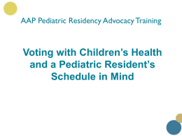 AAP Pediatric Residency Advocacy Training  Voting with Children's Health and a Pediatric Resident's Schedule in Mind.
