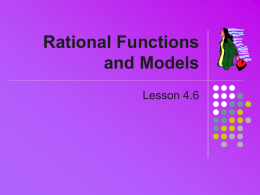 Rational Functions and Models Lesson 4.6 Definition   Consider a function which is the quotient of two polynomials  P( x) R( x)  Q( x )   Example:  2500  2