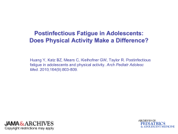 Postinfectious Fatigue in Adolescents: Does Physical Activity Make a Difference? Huang Y, Katz BZ, Mears C, Kielhofner GW, Taylor R.