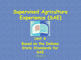 Supervised Agriculture Experience (SAE)  Unit A Based on the Indiana State Standards for SAE SAE Unit A.