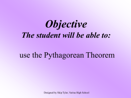 Objective The student will be able to: use the Pythagorean Theorem  Designed by Skip Tyler, Varina High School.