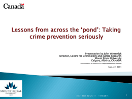 Presentation by John Winterdyk Director, Centre for Criminology and Justice Research Mount Royal University Calgary, Alberta, CANADA Adjunct professor: St.