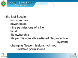 In the last Session… ls -l command seven fields nine permissions of a file ls -ld file ownership file permissions (three-tiered file protection system) changing file permissions -
