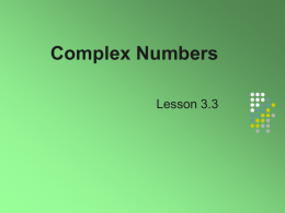 Complex Numbers Lesson 3.3 The Imaginary Number i     1  i  i 2  1  By definition Consider powers if i  i  1 i.