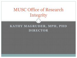 MUSC Office of Research Integrity KATHY MAGRUDER, MPH, PHD DIRECTOR Office of Research Integrity (ORI)  Institutional Review Boards (IRB)  Institutional Animal Care and.
