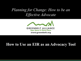 Planning for Change: How to be an Effective Advocate  www.greenbelt.org  How to Use an EIR as an Advocacy Tool.