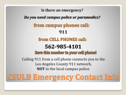 Is there an emergency? Do you need campus police or paramedics?  Calling 911 from a cell phone connects you to the Los Angeles.