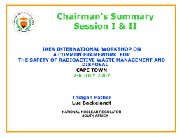 Chairman's Summary Session I & II IAEA INTERNATIONAL WORKSHOP ON A COMMON FRAMEWORK FOR THE SAFETY OF RADIOACTIVE WASTE MANAGEMENT AND DISPOSAL CAPE TOWN 2-6 JULY 2007  Thiagan.