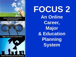FOCUS 2 Career Planning Readiness Self Assessment  Major and Career Exploration  Action Planning, Decision Making  An Online Career, Major & Education Planning System.