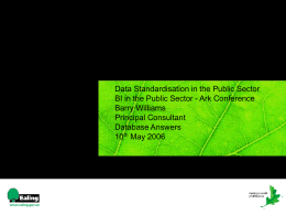 Data Standardisation in the Public Sector BI in the Public Sector - Ark Conference Barry Williams Principal Consultant Database Answers 10th May 2006