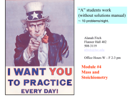 """A"" students work (without solutions manual) ~ 10 problems/night.  Alanah Fitch Flanner Hall 402 508-3119 afitch@luc.edu Office Hours W – F 2-3 pm  Module #4 Mass and Stoichiometry."