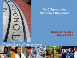 UNC Tomorrow: Carolina's Response  Board of Trustees May 22, 2008 Carolina's Response to UNC Tomorrow  • UNC Tomorrow Background • Campus Process for Developing Our.