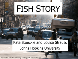 FISH STORY  Kate Stoeckle and Louisa Strauss Johns Hopkins University Presented at AAAS Annual Meeting, San Diego, CA, February 19, 2010