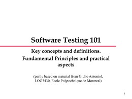 Software Testing 101 Key concepts and definitions. Fundamental Principles and practical aspects (partly based on material from Giulio Antoniol, LOG3430, Ecole Polytechnique de Montreal)