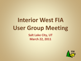 Salt Lake City, UT March 22, 2011  FIA  Provide an update on FIA  Share Information on Analysis &  Techniques research  Seek Feedback  