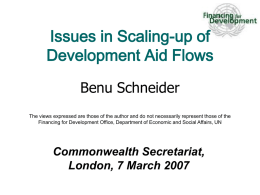 Issues in Scaling-up of Development Aid Flows Benu Schneider The views expressed are those of the author and do not necessarily represent those.