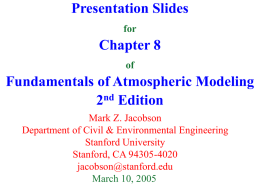 Presentation Slides for  Chapter 8 of  Fundamentals of Atmospheric Modeling 2nd Edition Mark Z. Jacobson Department of Civil & Environmental Engineering Stanford University Stanford, CA 94305-4020 jacobson@stanford.edu March 10, 2005