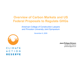 Overview of Carbon Markets and US Federal Proposals to Regulate GHGs American College of Construction Lawyers and Princeton University Joint Symposium November 6, 2009  Jean-Philippe.
