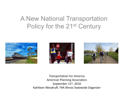 A New National Transportation Policy for the 21st Century  Transportation For America American Planning Association September 21st, 2010 Kathleen Woodruff, T4A Illinois Statewide Organizer.