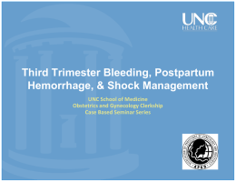 Third Trimester Bleeding, Postpartum Hemorrhage, & Shock Management UNC School of Medicine Obstetrics and Gynecology Clerkship Case Based Seminar Series.