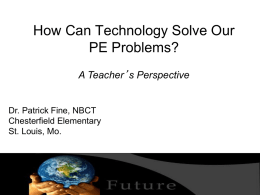 How Can Technology Solve Our PE Problems? A Teacher's Perspective  Dr. Patrick Fine, NBCT Chesterfield Elementary St.