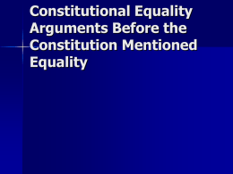 "Constitutional Equality Arguments Before the Constitution Mentioned Equality Declaration of Independence ""We hold these truths to be selfevident, that all men are created equal, that they."