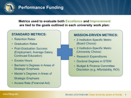 Performance Funding Metrics used to evaluate both Excellence and Improvement are tied to the goals outlined in each university work plan:  STANDARD METRICS:  MISSION-DRIVEN.