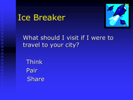 Ice Breaker What should I visit if I were to travel to your city? Think Pair Share.