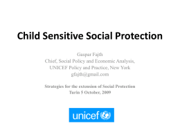 Child Sensitive Social Protection Gaspar Fajth Chief, Social Policy and Economic Analysis, UNICEF Policy and Practice, New York gfajth@gmail.com Strategies for the extension of Social.