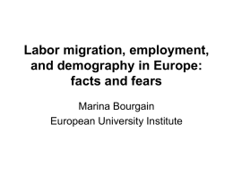 Labor migration, employment, and demography in Europe: facts and fears Marina Bourgain European University Institute.