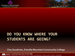DO YOU KNOW WHERE YOUR STUDENTS ARE GOING? Clay Goodman, Estrella Mountain Community College.