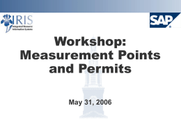 Workshop: Measurement Points and Permits May 31, 2006 Project Goals  Implement SAP Plant Maintenance system       Provide integration with Finance, HR, and Materials Allow enhanced scheduling and.