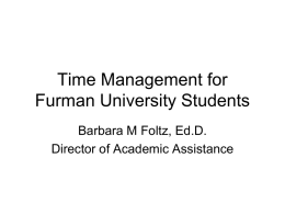 Time Management for Furman University Students Barbara M Foltz, Ed.D. Director of Academic Assistance.