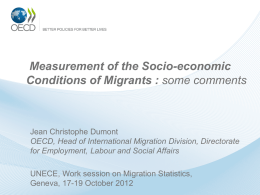 Measurement of the Socio-economic Conditions of Migrants : some comments  Jean Christophe Dumont OECD, Head of International Migration Division, Directorate for Employment, Labour and.