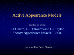 "Active Appearance Models based on the article:  T.F.Cootes, G.J. Edwards and C.J.Taylor. ""Active Appearance Models"", 1998.  presented by Denis Simakov."