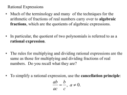 Rational Expressions • Much of the terminology and many of the techniques for the arithmetic of fractions of real numbers carry over.