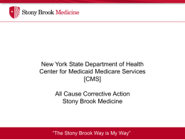 "New York State Department of Health Center for Medicaid Medicare Services [CMS] All Cause Corrective Action Stony Brook Medicine  ""The Stony Brook Way is My."