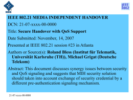 IEEE 802.21 MEDIA INDEPENDENT HANDOVER DCN: 21-07-xxxx-00-0000 Title: Secure Handover with QoS Support Date Submitted: November, 14, 2007 Presented at IEEE 802.21 session #23